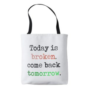 Today is Broken Tote Bag